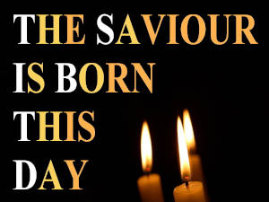 The Saviour is born this day